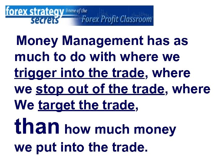 Money Management has as much to do with where we trigger into the trade,