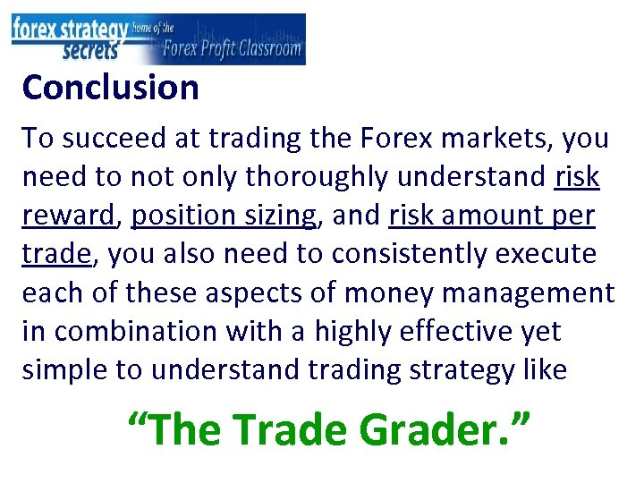 Conclusion To succeed at trading the Forex markets, you need to not only thoroughly