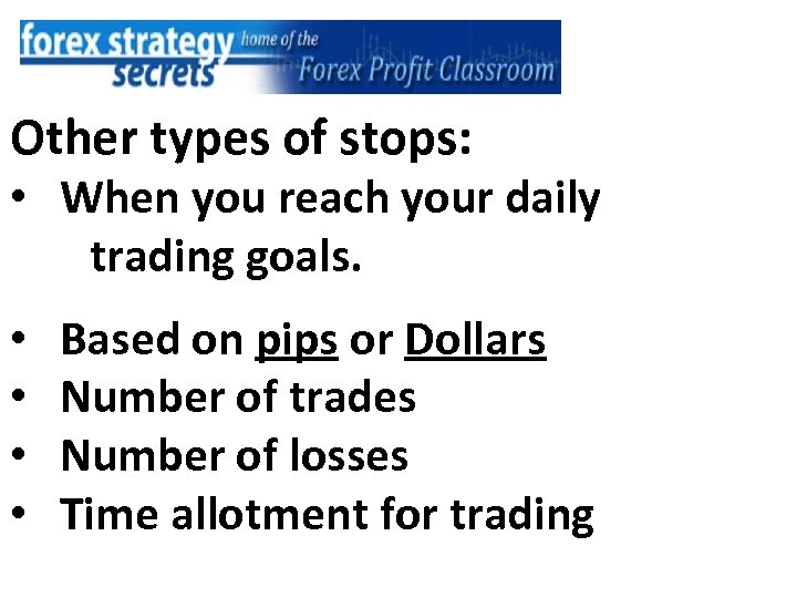 Other types of stops: • When you reach your daily trading goals. • •