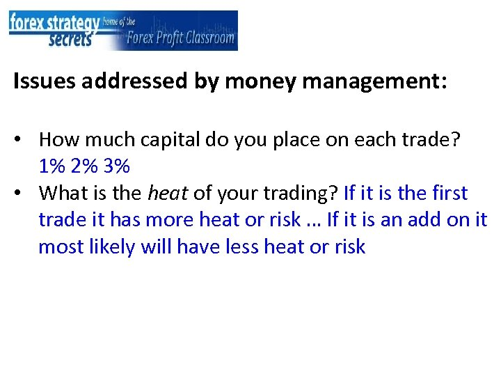 Issues addressed by money management: • How much capital do you place on each