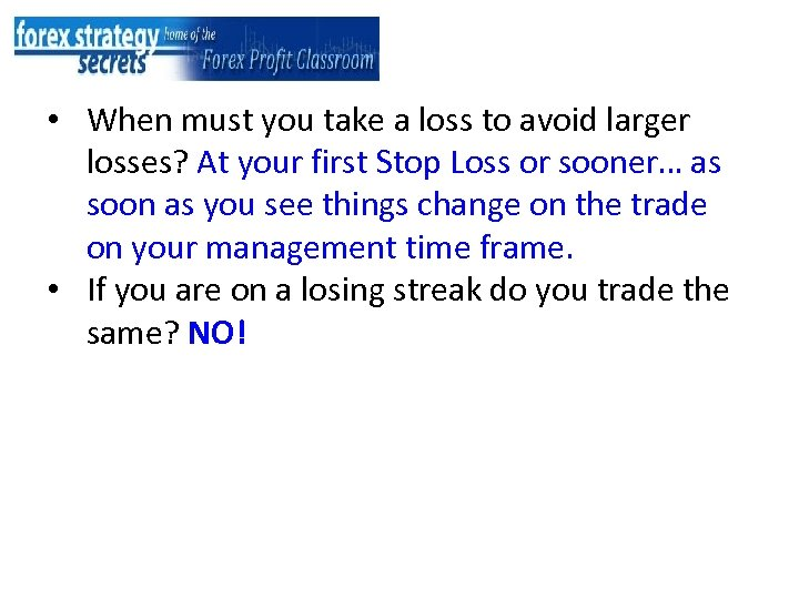 • When must you take a loss to avoid larger losses? At your