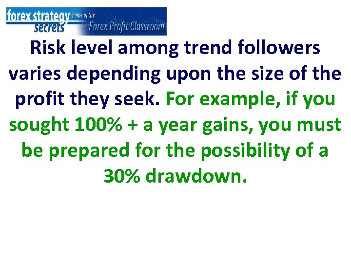 Risk level among trend followers varies depending upon the size of the profit they