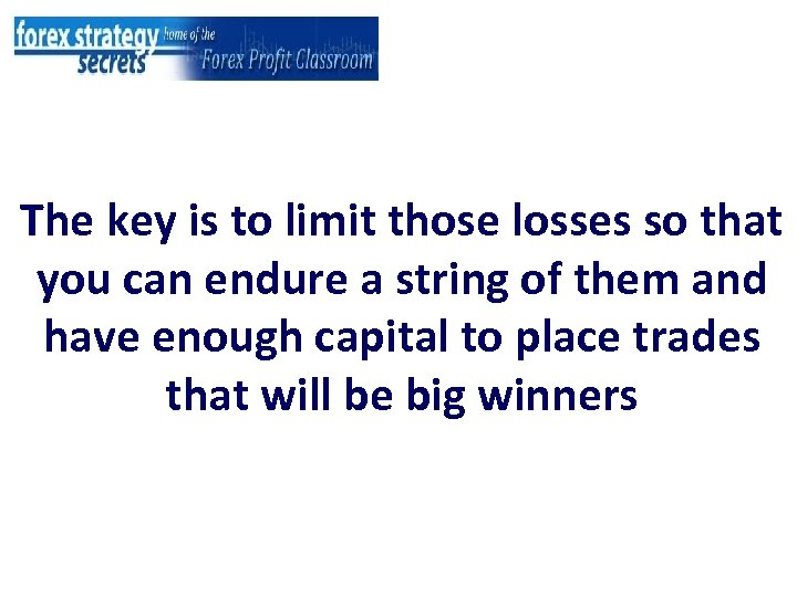 The key is to limit those losses so that you can endure a string