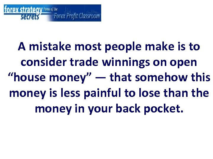 """A mistake most people make is to consider trade winnings on open """"house money"""""""