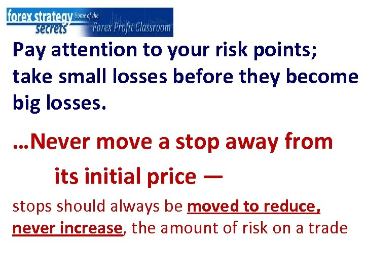 Pay attention to your risk points; take small losses before they become big losses.