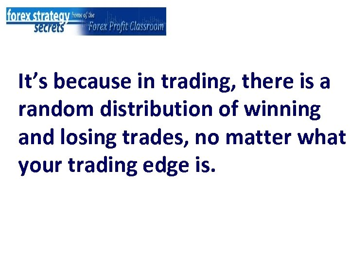 It's because in trading, there is a random distribution of winning and losing trades,
