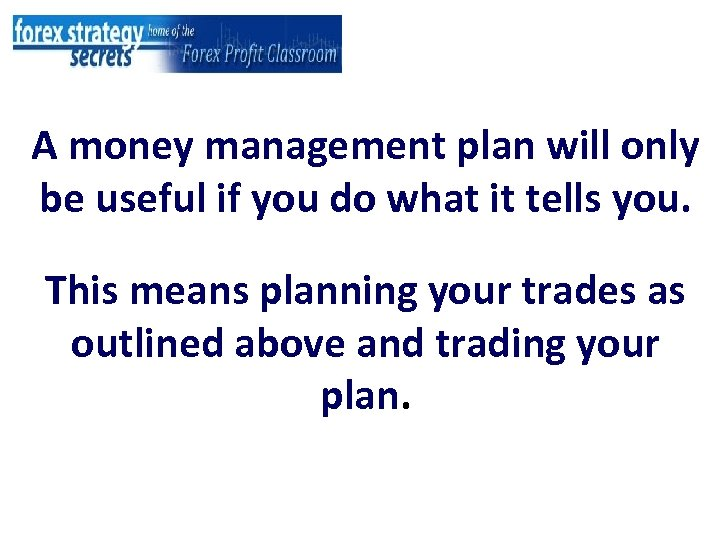 A money management plan will only be useful if you do what it tells