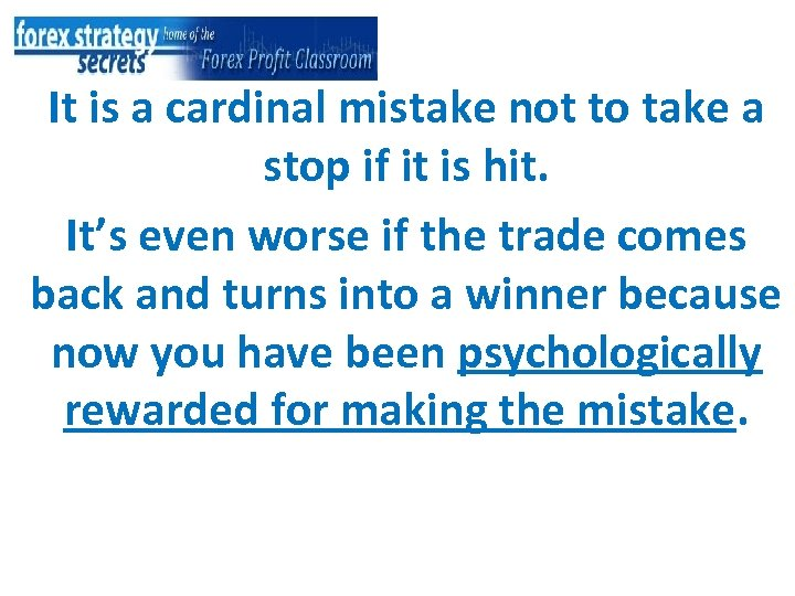 It is a cardinal mistake not to take a stop if it is hit.