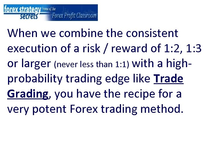 When we combine the consistent execution of a risk / reward of 1: 2,