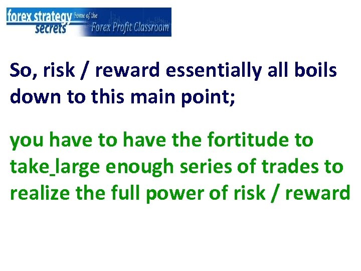 So, risk / reward essentially all boils down to this main point; you have