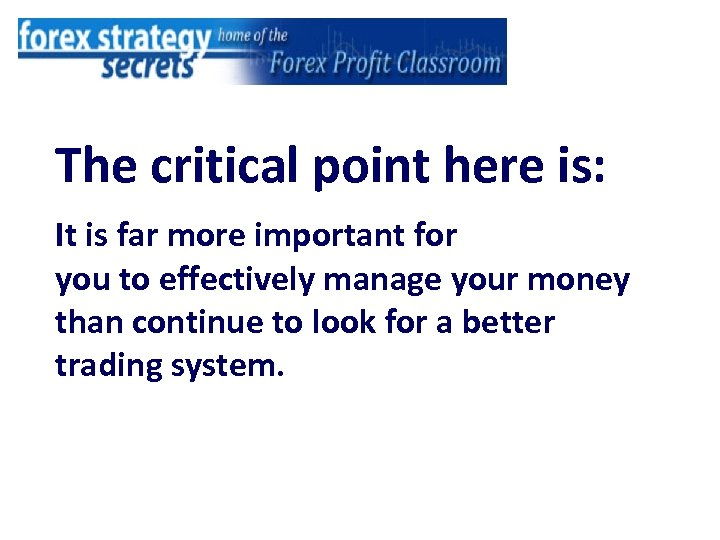 The critical point here is: It is far more important for you to effectively