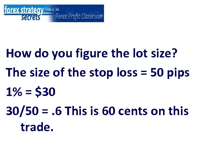 How do you figure the lot size? The size of the stop loss =