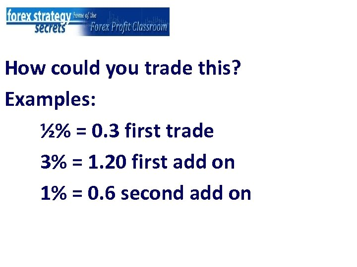 How could you trade this? Examples: ½% = 0. 3 first trade 3% =