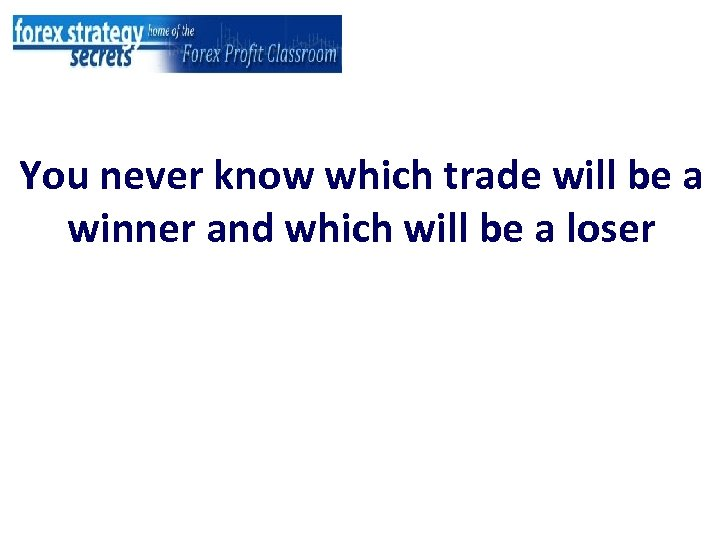 You never know which trade will be a winner and which will be a