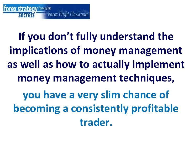 If you don't fully understand the implications of money management as well as how