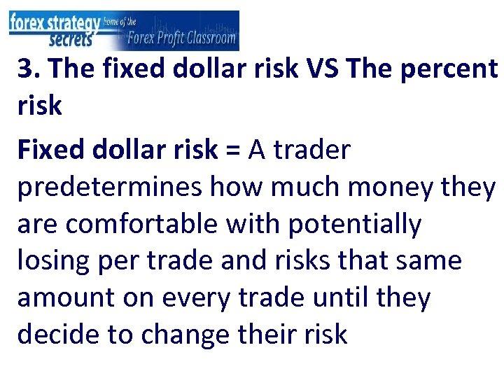 3. The fixed dollar risk VS The percent risk Fixed dollar risk = A