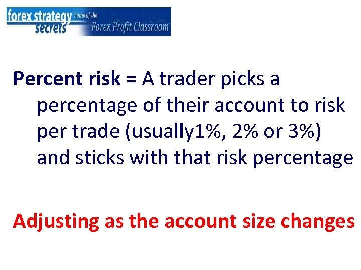 Percent risk = A trader picks a percentage of their account to risk per