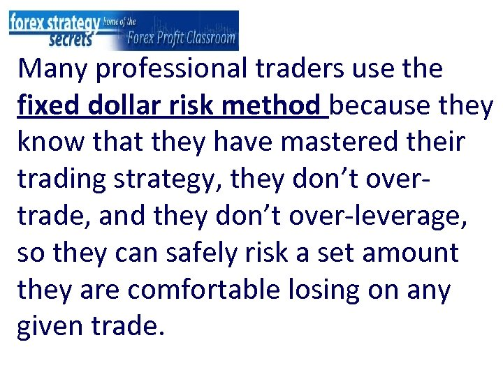 Many professional traders use the fixed dollar risk method because they know that they
