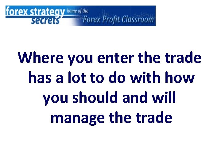 Where you enter the trade has a lot to do with how you should