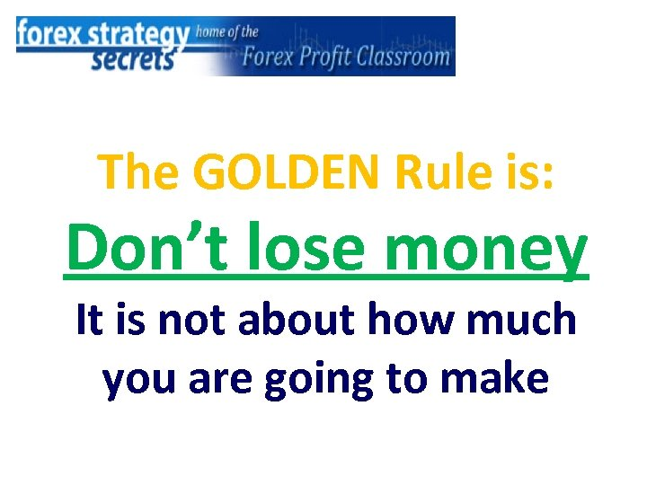 The GOLDEN Rule is: Don't lose money It is not about how much you
