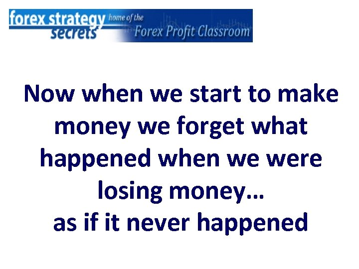 Now when we start to make money we forget what happened when we were