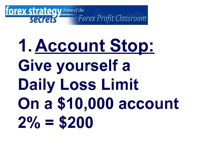 1. Account Stop: Give yourself a Daily Loss Limit On a $10, 000 account
