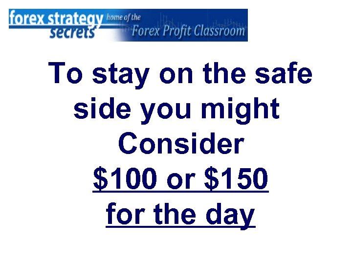 To stay on the safe side you might Consider $100 or $150 for the