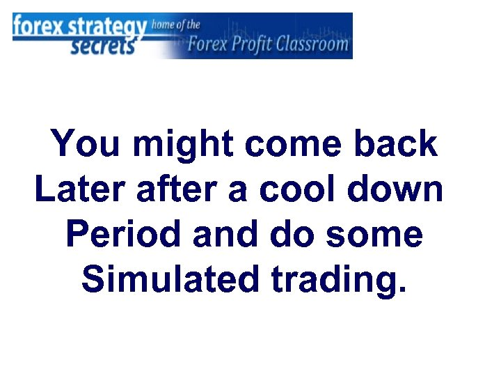 You might come back Later after a cool down Period and do some Simulated