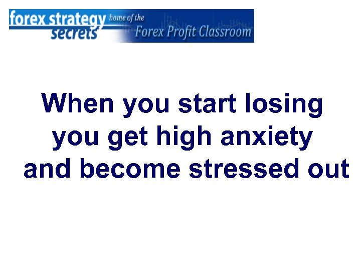 When you start losing you get high anxiety and become stressed out