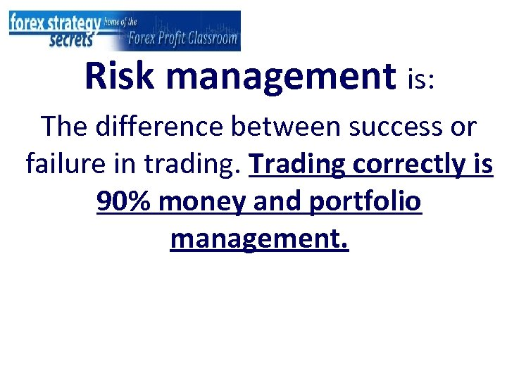 Risk management is: The difference between success or failure in trading. Trading correctly is
