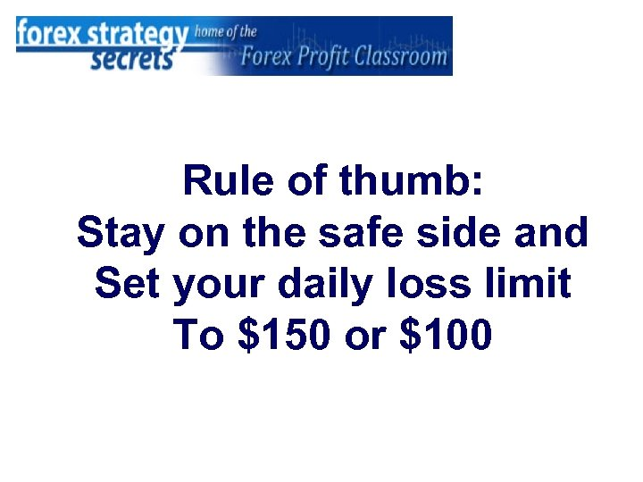 Rule of thumb: Stay on the safe side and Set your daily loss limit