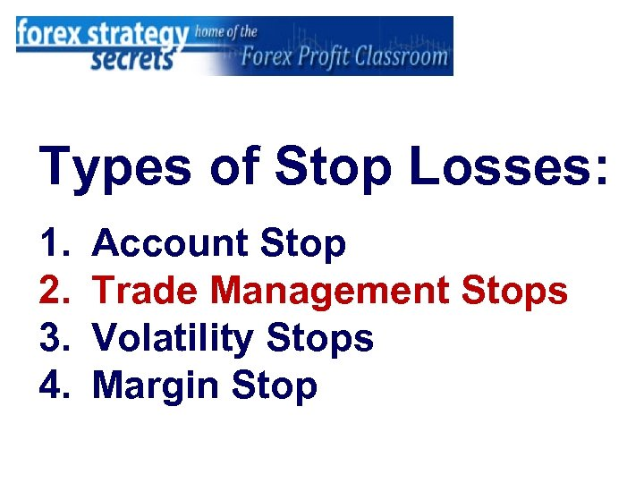 Types of Stop Losses: 1. 2. 3. 4. Account Stop Trade Management Stops Volatility