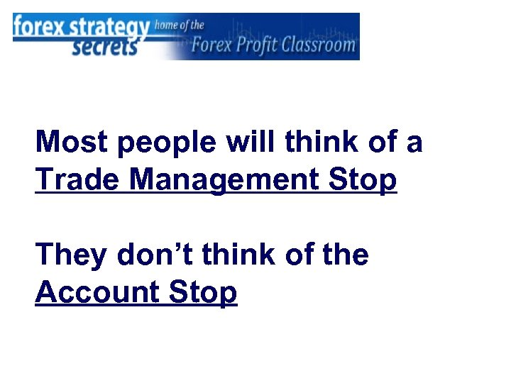 Most people will think of a Trade Management Stop They don't think of the