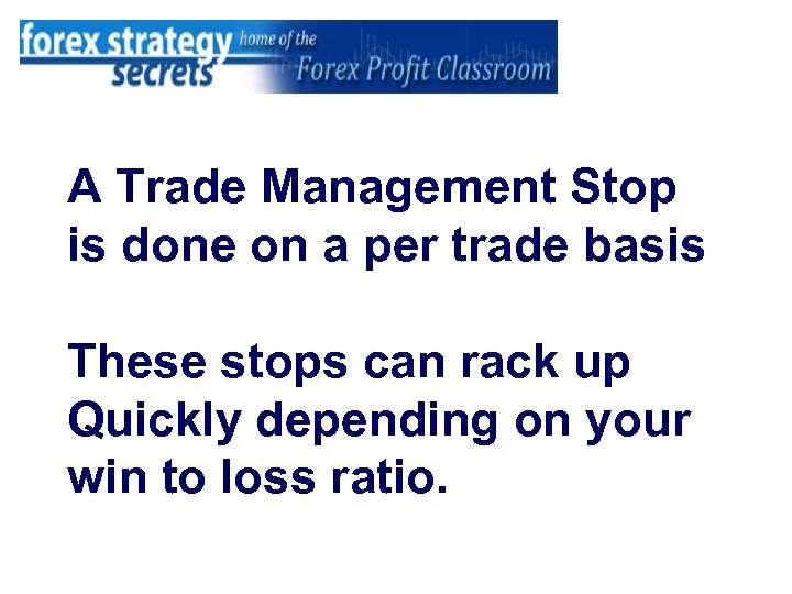 A Trade Management Stop is done on a per trade basis These stops can
