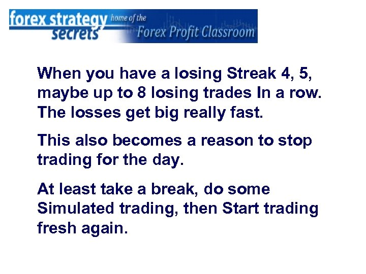 When you have a losing Streak 4, 5, maybe up to 8 losing trades