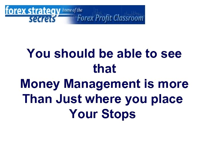 You should be able to see that Money Management is more Than Just where