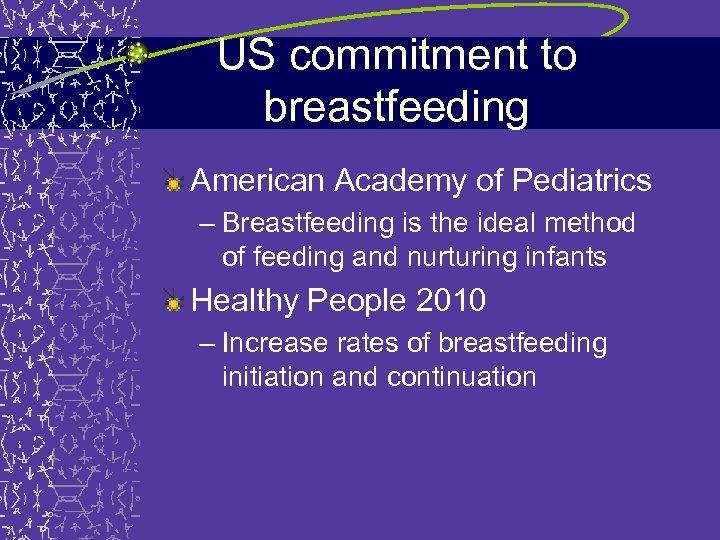 US commitment to breastfeeding American Academy of Pediatrics – Breastfeeding is the ideal method