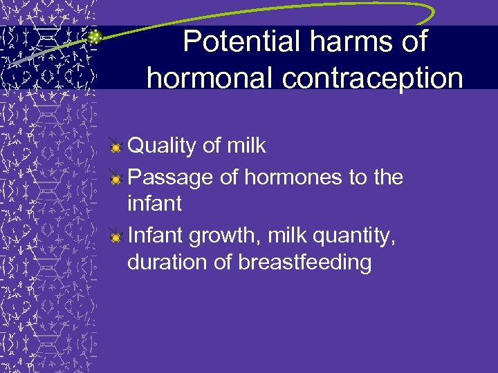 Potential harms of hormonal contraception Quality of milk Passage of hormones to the infant