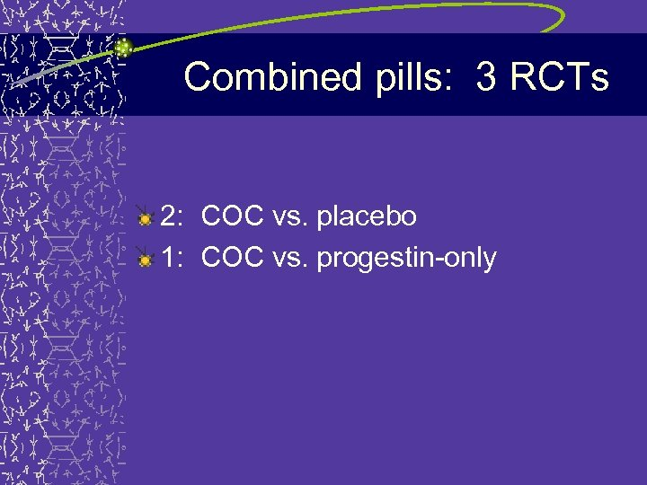 Combined pills: 3 RCTs 2: COC vs. placebo 1: COC vs. progestin-only