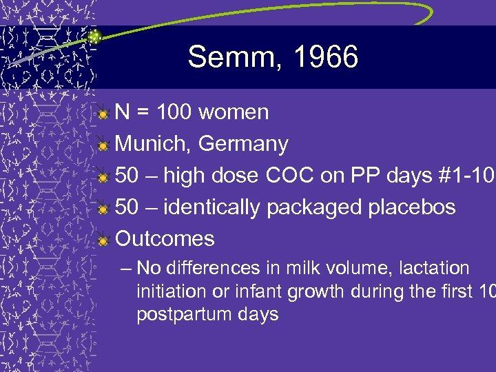 Semm, 1966 N = 100 women Munich, Germany 50 – high dose COC on