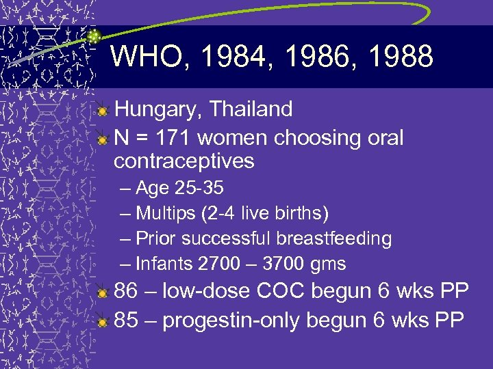 WHO, 1984, 1986, 1988 Hungary, Thailand N = 171 women choosing oral contraceptives –