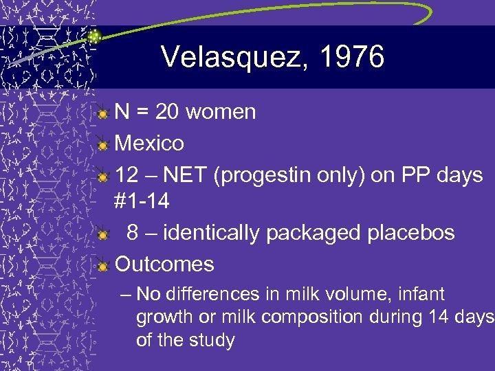 Velasquez, 1976 N = 20 women Mexico 12 – NET (progestin only) on PP