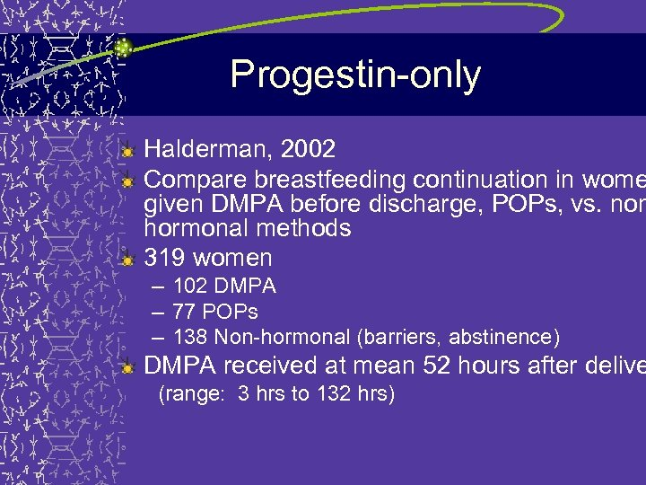 Progestin-only Halderman, 2002 Compare breastfeeding continuation in wome given DMPA before discharge, POPs, vs.