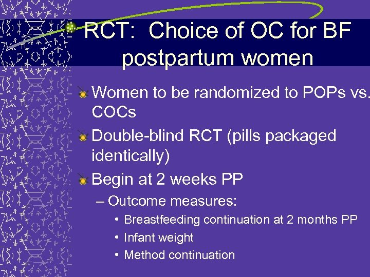 RCT: Choice of OC for BF postpartum women Women to be randomized to POPs