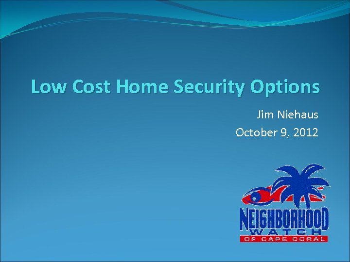 Low Cost Home Security Options Jim Niehaus October 9, 2012