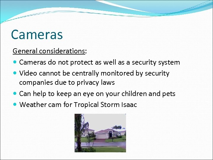 Cameras General considerations: Cameras do not protect as well as a security system Video