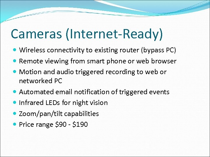 Cameras (Internet-Ready) Wireless connectivity to existing router (bypass PC) Remote viewing from smart phone