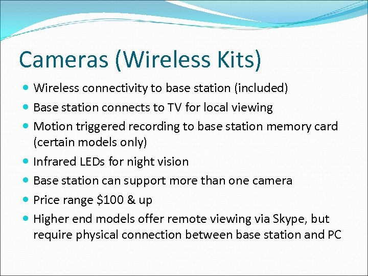Cameras (Wireless Kits) Wireless connectivity to base station (included) Base station connects to TV