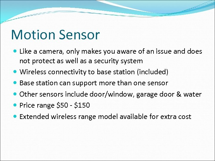 Motion Sensor Like a camera, only makes you aware of an issue and does
