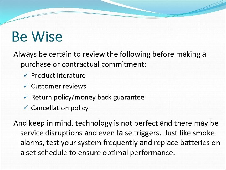 Be Wise Always be certain to review the following before making a purchase or